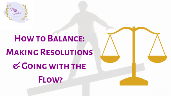 How to Balance making resolutions and going with the flow?
