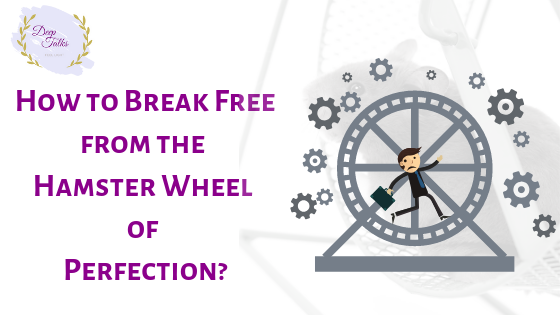 How to Break Free from the Hamster wheel of Perfection?