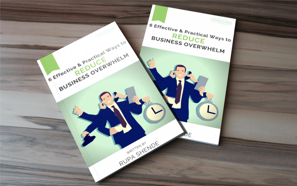 6 Effective & Practical Ways to Reduce Business Overwhelm