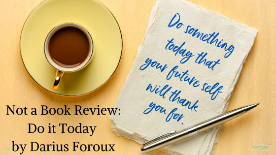 Not a Book Review Do it Today by Darius Foroux